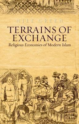 Terrains of Exchange Religious Economies of Global Islam