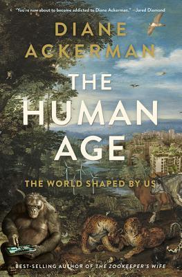 The Human Age The World Shaped - Diane Ackerman