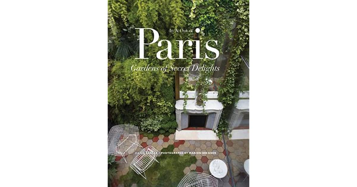 In & Out of Paris: Gardens of Secret Delights by Zahid Sardar