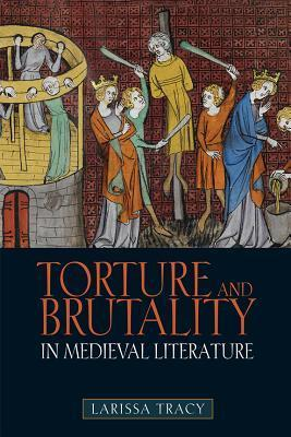 Torture and Brutality in Medieval Literature Negotiations of National Identity