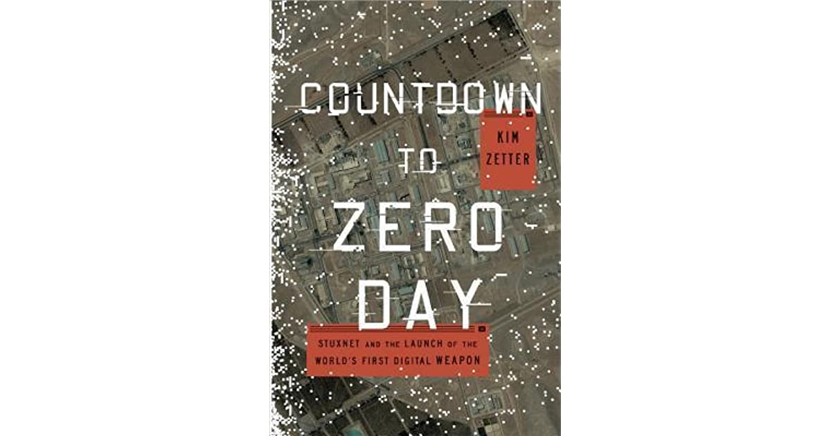 Countdown to zero day stuxnet and the launch of the worlds first countdown to zero day stuxnet and the launch of the worlds first digital weapon by kim zetter fandeluxe Gallery