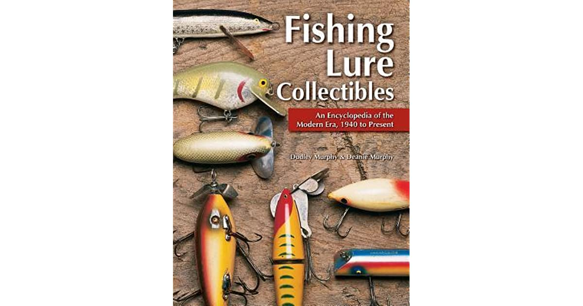 Fishing Lure Collectibles An Encyclopedia Of The Modern Era By