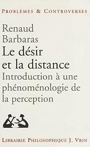 Le Desir Et La Distance: Introduction a Une Phenomenologie de La Perception