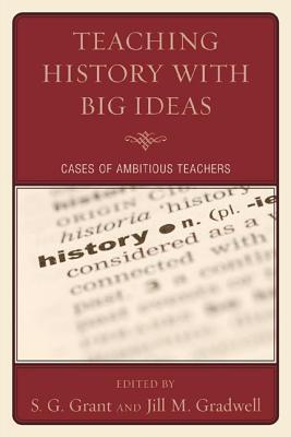 Teaching History with Big Ideas by S.G. Grant