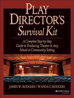 Play Director's Survival Kit: A Complete Step-By-Step Guide to Producing Theater in Any School or Community Setting