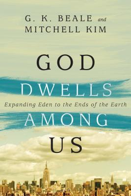 God Dwells Among Us by G.K. Beale