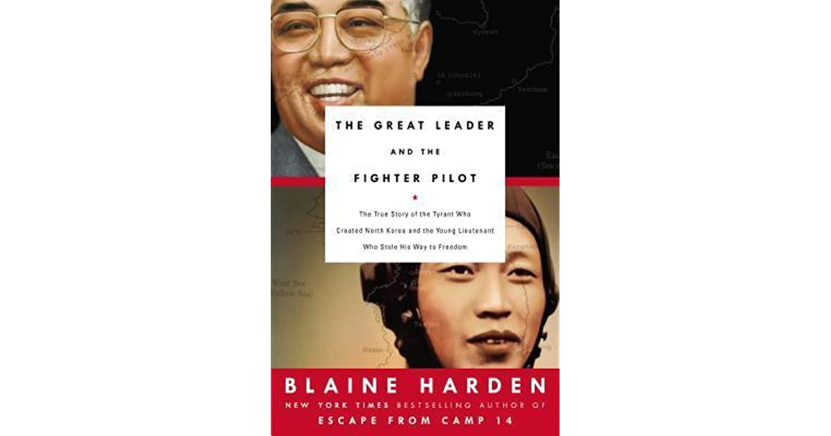 710af3c0411 The Great Leader and the Fighter Pilot  The True Story of the Tyrant Who  Created North Korea and The Young Lieutenant Who Stole His Way to Freedom  by Blaine ...