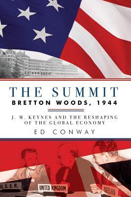 The Summit: Bretton Woods, 1944: J.M. Keynes and the Reshaping of the Global Economy