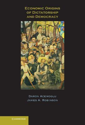 Economic Origins of Dictatorship and Democracy by Daron Acemoğlu