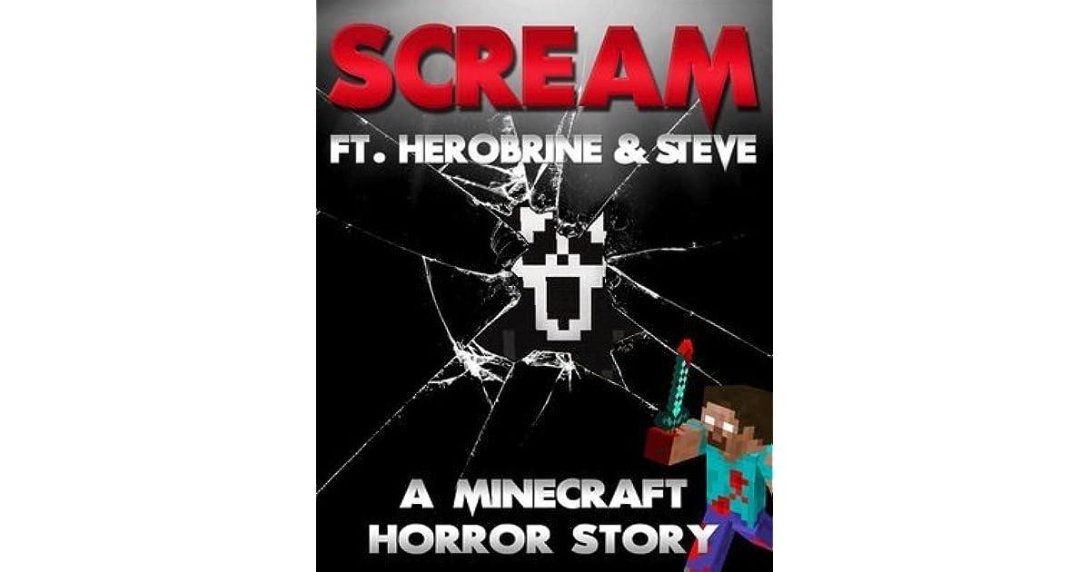 scream ft herobrine steve a minecraft horror story by minecraft