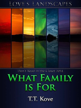 What Family Is For by T.T.  Kove