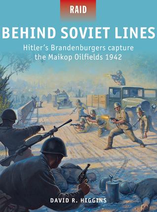 Behind Soviet Lines  Hitler's Brandenburgers Capture the Maikop Oilfields 1942 (Osprey Raid 47)