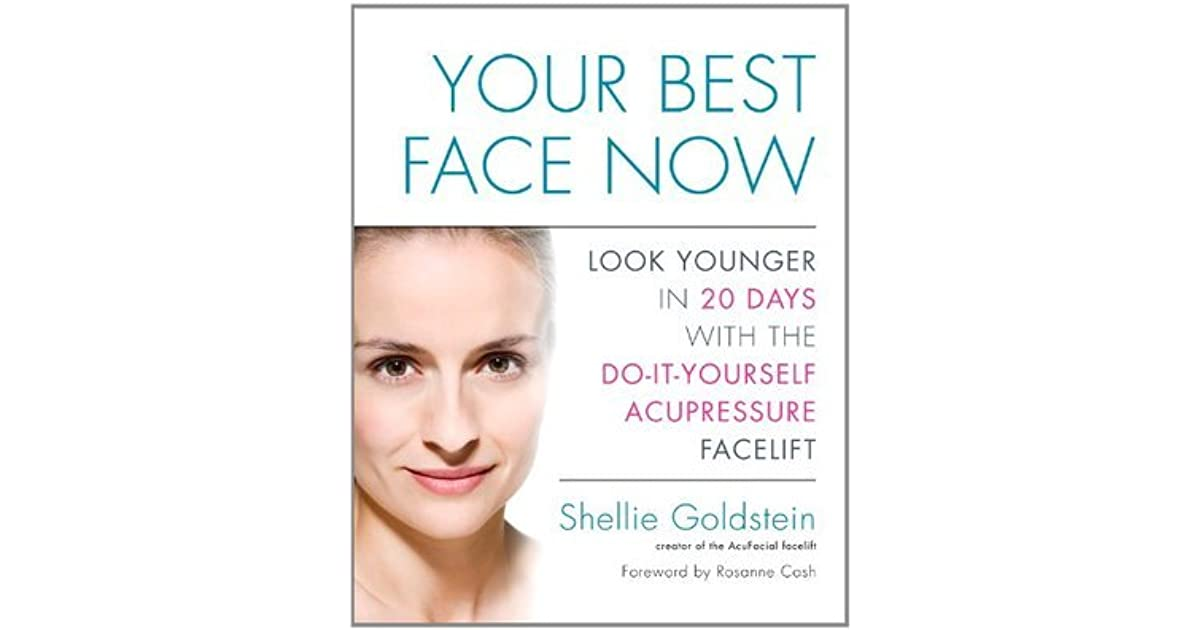 Your best face now look younger in 20 days with the do it yourself your best face now look younger in 20 days with the do it yourself acupressure facelift by shellie goldstein solutioingenieria Choice Image