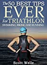The 50 Best Tips EVER for Triathlon Swimming, Biking and Running