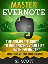 Master Evernote: The Unofficial Guide to Organizing Your Life with Evernote (Plus 75 Ideas for Getting Started)