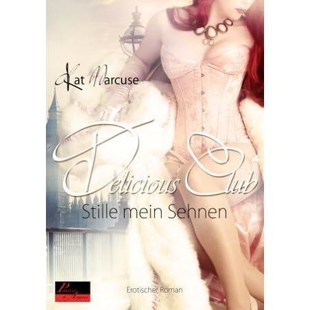 Delicious Club 1: Stille mein Sehnen by Kat Marcuse