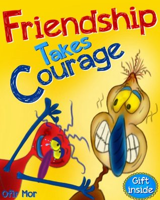 Children books : FRIENDSHIP TAKES COURAGE: (Emotions & Self-Esteem for Kids) Value Tales (Beginner Readers) (Adventure & Education illustrated Kids' Stories Collection Book 1)