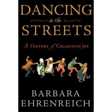 Dancing in the Streets: A History of Collective Joy by Barbara