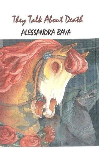 They Talk about Death by Alessandra Bava