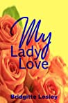 My Lady Love by Bridgitte Lesley