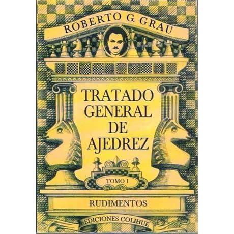 Tratado General De Ajedrez Tomo I By Roberto G Grau