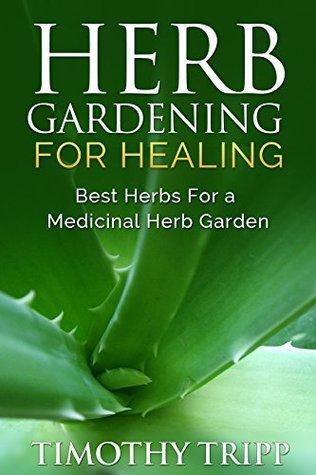 Herb Gardening for Healing  Bes - Timothy Tripp