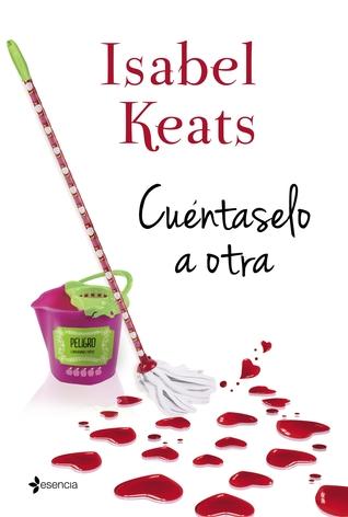 Cuéntaselo a otra by Isabel Keats