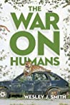 The War on Humans by Wesley J. Smith