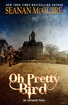 Oh Pretty Bird (InCryptid, #0.10) by Seanan McGuire