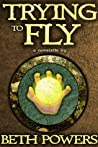 Trying to Fly: A Novelette
