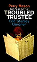 The Case of the Troubled Trustee (Perry Mason Series Book 75)