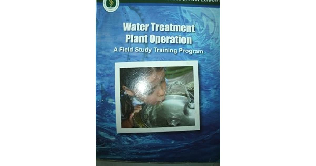 Water Treatment Plant Operation A Field Study Training Program Volume 2 Fifth Edition By California State University Sacramento Office Of Water Programs