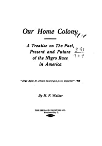 Our Home Colony : A Treatise on the Past, Present and Future of the Negro Race in America