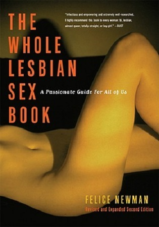The Whole Lesbian Sex Book A Passionate Guide for All of Us  - Felice Newman