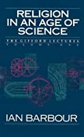 Religion in an Age of Science: The Gifford Lectures, Volume One (Gifford Lectures 1989-1991, Vol 1)