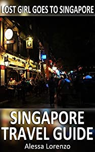 Lost Girl Goes to Singapore - Singapore Travel Guide