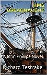 HMS DREADNAUGHT: A John Phillips Novel