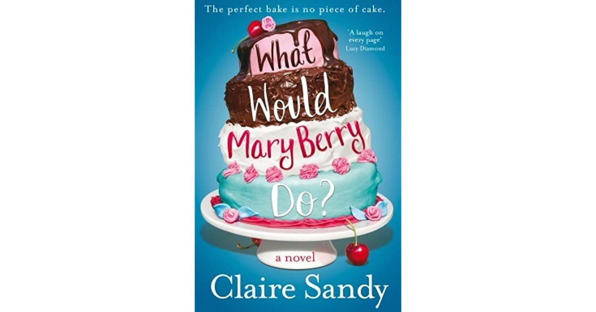 What Would Mary Berry Do By Claire Sandy