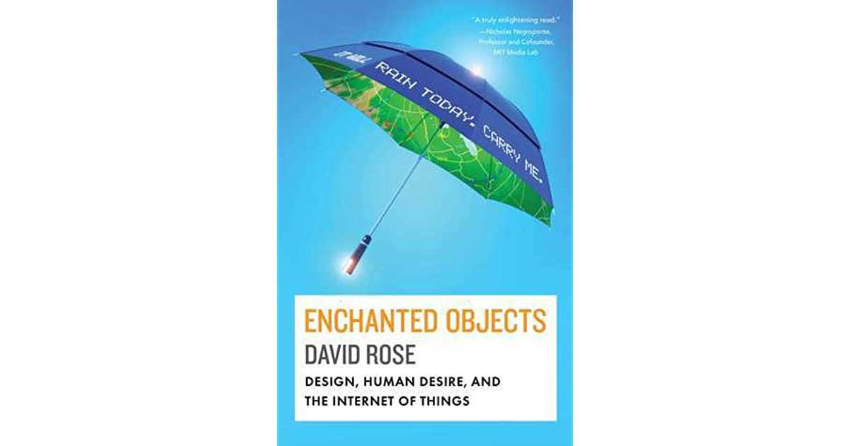Enchanted Objects: Design, Human Desire, and the Internet of