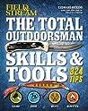 The Total Outdoorsman Skills  Tools Manual (Field  Stream): 312 Essential Skills