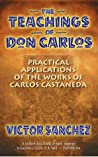 The Teachings of Don Carlos: Practical Applications of the Works of Carlos Castañeda