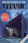 The Discovery of the Titanic by Robert D. Ballard