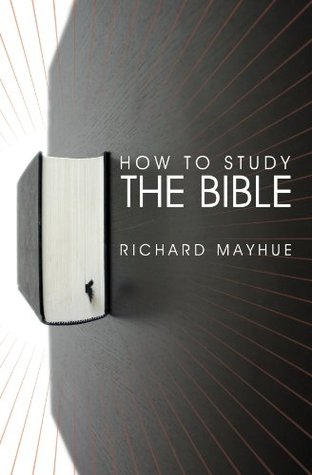 How to Study the Bible by Richard L. Mayhue
