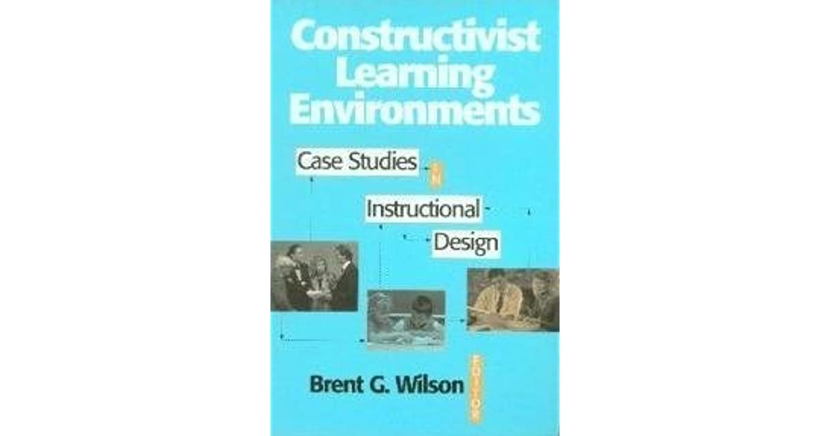 Constructivist Learning Environments Case Studies In Instructional Design By Brent Wilson