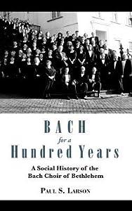 Bach for a Hundred Years: A Social History of the Bach Choir of Bethlehem