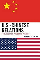 U.S.-Chinese Relations: Perilous Past, Pragmatic Present