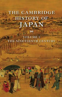 The Cambridge History of Japan, Volume 5: the Nineteenth Century