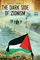 The Dark Side of Zionism: The Quest for Security Through Dominance