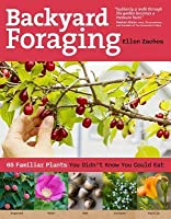Everyday Foraging: 70 Surprising Edible Plants You Can Find in Your Yard, Neighborhood, or Nearby Park