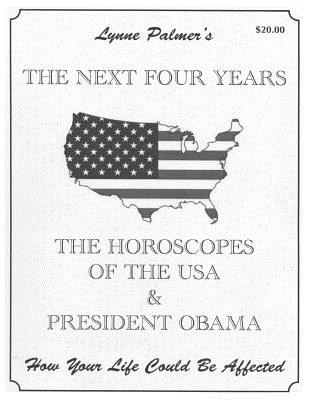 The Next Four Years: THE HOROSCOPES OF THE USA & PRESIDENT OBAMA How Your Life Could Be Affected